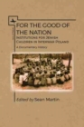 Image for For the Good of the Nation : Institutions for Jewish Children in Interwar Poland. A Documentary History