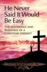 Image for He Never Said It Would Be Easy : The Sufferings and Blessings of a Christian Servant