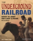 Image for The Underground Railroad : Navigate the Journey from Slavery to Freedom With 25 Projects