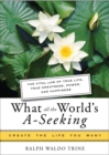 Image for What All The World's A-Seeking: The Vital Law of True Life, True Greatness, Power, and Happiness