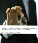 Image for Consulting Interview Case Preparation: Frameworks and Practice Cases