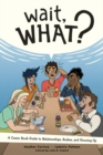 Image for Wait, what?  : a comic book guide to relationships, bodies, and growing up