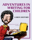 Image for Adventures in Writing for Children : More of an Author's Inside Tips on the Art and Business of Writing Children's Books and Publishing Them