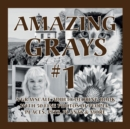 Image for Amazing Grays #1 : A Grayscale Adult Coloring Book with 50 Fine Photos of People, Places, Pets, Plants & More (Deluxe Edition)