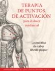 Image for Terapia De Puntos De Activacion Para El Dolor Miofascial : La PraCtica De Saber DoNde Palpar