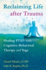 Image for Reclaiming Life after Trauma : Healing PTSD with Cognitive-Behavioral Therapy and Yoga