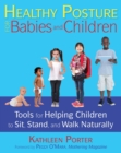 Image for Healthy posture for babies and children  : tools for helping children to sit, stand, and walk naturally
