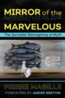 Image for Mirror of the Marvelous : The Surrealist Reimagining of Myth