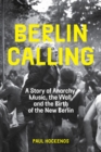 Image for Berlin calling  : a story of anarchy, music, the Wall, and the birth of the new Berlin
