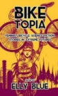 Image for Biketopia  : feminist bicycle science fiction stories in extreme futures