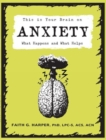Image for This is your brain on anxiety  : what happens and what helps