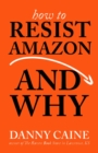 Image for How To Resist Amazon And Why