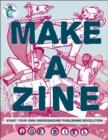 Image for Make a zine!  : start your own underground publishing revolution