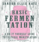 Image for Basic fermentation  : a do-it-yourself guide to cultural manipulation
