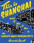 Image for This is Shanghai  : what it's like to live in the world's most populous city