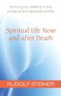 Image for Spiritual Life Now and After Death : Forming Our Destiny in the Physical and Spiritual Worlds