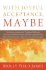 Image for With Joyful Acceptance, Maybe: Developing a Contemporary Theology of Suffering in Conversation With Five Christian Thinkers: Gregory the Great, Julian of Norwich, Jeremy Taylor, C. S. Lewis, and Ivone Gebara