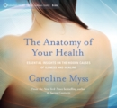 Image for The anatomy of your health  : essential insights on the hidden causes of illness and healing