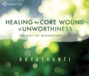 Image for Healing the core wound of unworthiness  : the gift of redemptive love