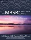 Image for The MBSR Home Study Course : An 8-Week Training in Mindfulness-Based Stress Reduction