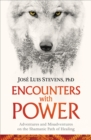 Image for Encounters with power  : adventures and misadventures on the Shamanic path of healing