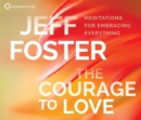 Image for The courage to love  : meditations for embracing everything