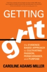 Image for Getting grit  : the evidence-based approach to cultivating passion, perseverance, and purpose