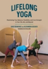Image for Lifelong yoga  : poses, practices, and philosophy to keep you balanced and active in every decade