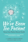 Image for We've Been Too Patient : Voices from Radical Mental Health--Stories and Research Challenging the Biomedical Model