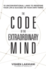 Image for The code of the extraordinary mind  : ten unconventional laws to redefine your life & succeed on your own terms