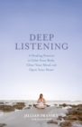 Image for Deep listening  : a healing practice to calm your body, clear your mind, and open your heart