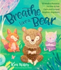Image for Breathe like a bear  : 30 mindful moments for kids to feel calm and focused anytime, anywhere