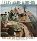 Image for Texas Made Modern : The Art of Everett Spruce