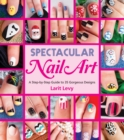 Image for Spectacular nail art  : a step-by-step guide to 35 gorgeous designs
