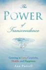 Image for The Power of Transcendence : Growing in Love, Creativity, Health, and Happiness