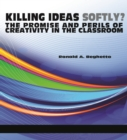Image for Killing ideas softly?: the promise and perils of creativity in the classroom