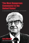 Image for The Most Dangerous Communist in the United States : A Biography of Herbert Aptheker