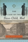 Image for The Case of the Slave-Child, Med : Free Soil in Antislavery Boston