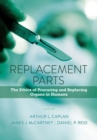 Image for Replacement Parts : The Ethics of Procuring and Replacing Organs in Humans
