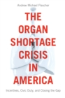 Image for The Organ Shortage Crisis in America : Incentives, Civic Duty, and Closing the Gap