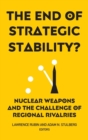 Image for The End of Strategic Stability? : Nuclear Weapons and the Challenge of Regional Rivalries