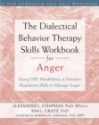Image for The dialectical behavior therapy skills workbook for anger  : using DBT mindfulness & emotion regulation skills to manage anger