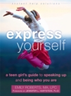 Image for Express yourself  : a teen girl's guide to speaking up and being who you are