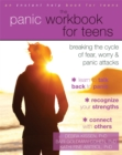 Image for The panic workbook for teens  : breaking the cycle of fear, worry, and panic attacks
