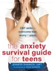 Image for The anxiety survival guide for teens  : CBT skills to overcome fear, worry, and panic