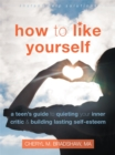 Image for How to like yourself  : a teen's guide to quieting your inner critic and building lasting self-esteem