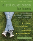Image for A still quiet place for teens  : a mindfulness workbook to ease stress and difficult emotions