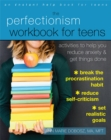 Image for The perfectionism workbook for teens  : activities to help you reduce anxiety & get things done