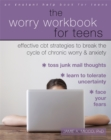 Image for The worry workbook for teens  : effective CBT strategies to break the cycle of chronic worry and anxiety