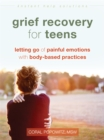 Image for Grief recovery for teens  : letting go of painful emotions with body-based practices